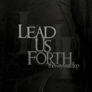 Lead Us Forth - TheWayWard [EP] (2013)