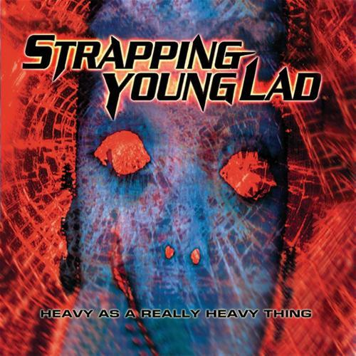 Strapping Young Lad - Heavy As A Really Heavy Thing (2013)